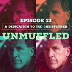 Unmuffled Episode 13 – A Dedication To Ted Christopher Now Available