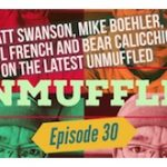 Unmuffled Episode 30 – Featuring Matt Swanson, Mike Boehler, Paul French And Bear Calicchio