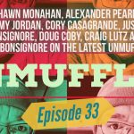 Unmuffled Episode 33 – Featuring Shawn Monahan, Alexander Pearl, Timmy Jordan And Cory Casagrande