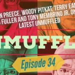 Unmuffled Episode 34 – Featuring Ryan Preece, Woody Pitkat, Rob Fuller, Terry Eames And Tony Membrino Jr.