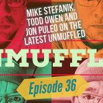 Unmuffled Episode 36 – Featuring Mike Stefanik, Todd Owen And Jon Puleo