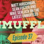 Unmuffled Episode 37 – Featuring Matt Hirschman, Sean Foster And Mike Serluca