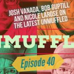Unmuffled Episode 40 – Featuring Josh Vanada, Bob Guptill And Nicole LaRose