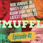 Unmuffled Episode 41 – Featuring Rob Janovic Jr., Mikey Flynn And Adam Gray