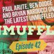 Unmuffled Episode 42 – Featuring Paul Arute, Ben Dodge And Bryan Narducci