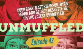 Unmuffled Episode 43 – Featuring Doug Coby, Matt Swanson, Ryan Fearn And George Bessette Jr.