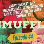 Unmuffled Episode 44 – Featuring Larry Barnett, Joey Mucciacciaro, Teddy Hodgdon And RJ Surdell