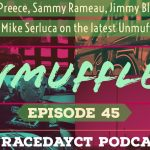 Unmuffled Episode 45 – Featuring Ryan Preece, Sammy Rameau, Jimmy Blewett And Mike Serluca