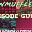 Who Have You Missed On The Unmuffled Podcast? Take A Look At The Full Episode Guide