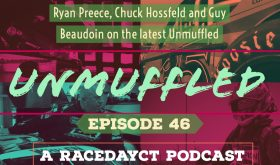 Unmuffled Episode 46 – Featuring Ryan Preece, Chuck Hossfeld And Guy Beaudoin