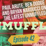 Unmuffled Episode 42 – Featuring Paul Arute, Ben Dodge And Bryan Narducci
